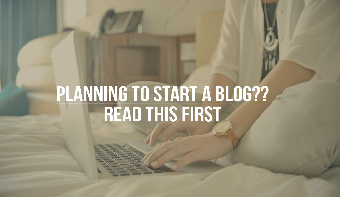 Planning to Start A Blog?? Read this first