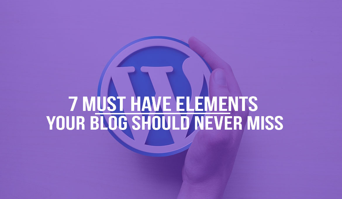 7 Elements Your Blog Should Never Miss