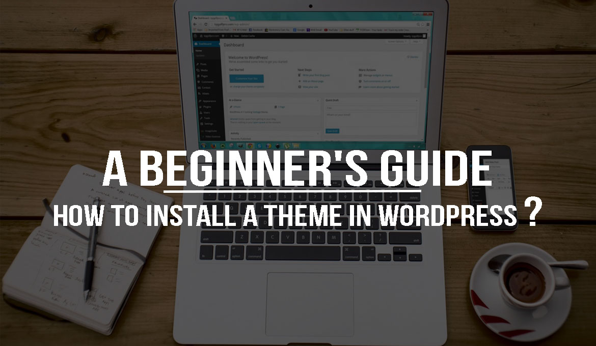 How to Install A Theme in WordPress- The Beginner's Guide
