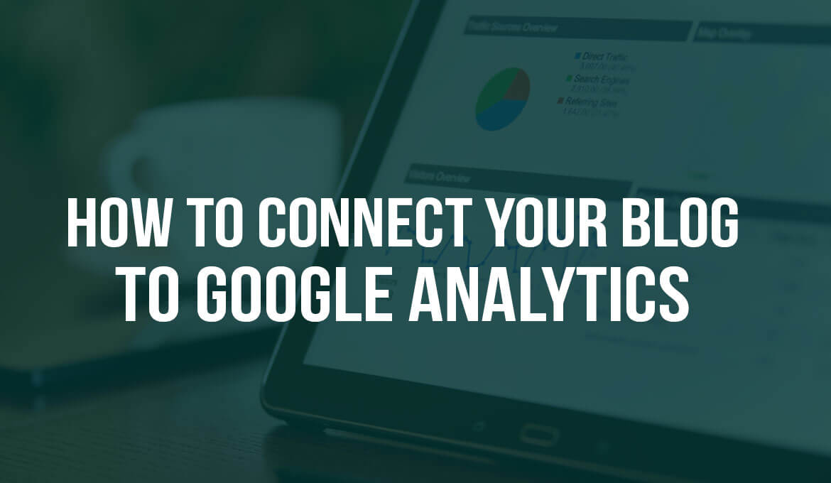 How to Connect Your Blog to Google Analytics