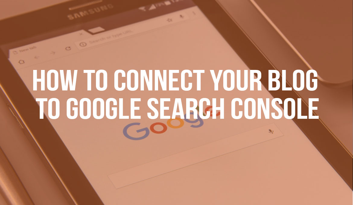 How to Connect Your Blog to Google Search Console