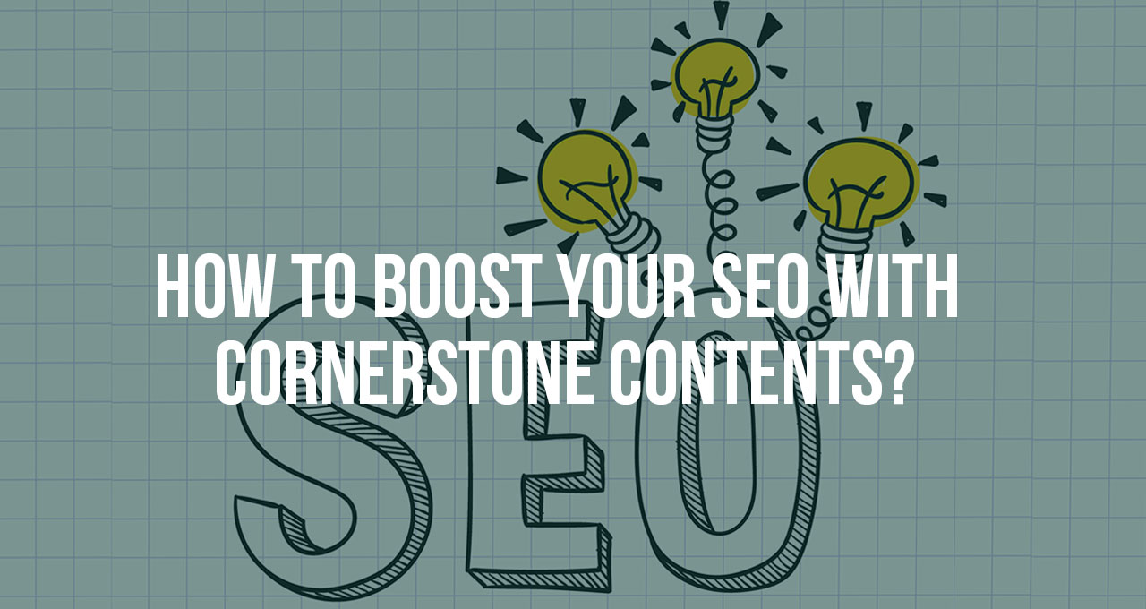 How to Boost Your SEO with Cornerstone Contents?