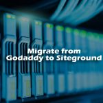 How to Migrate a WordPress Site from Godaddy to Siteground